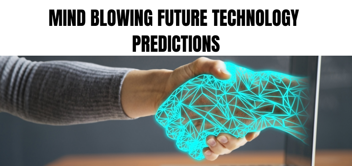 Mind blowing future technology predictions