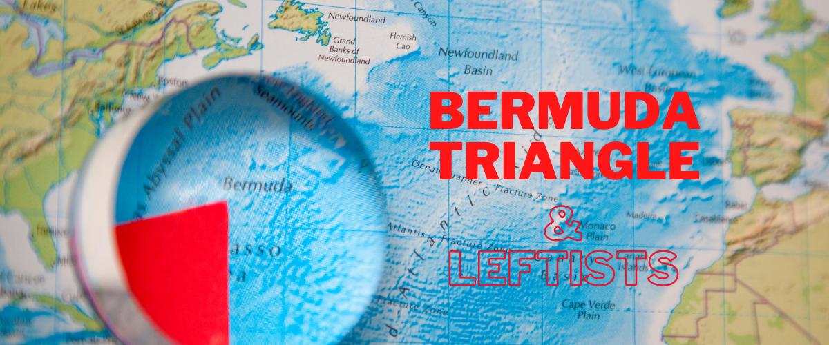 Bermuda Triangle& leftists
